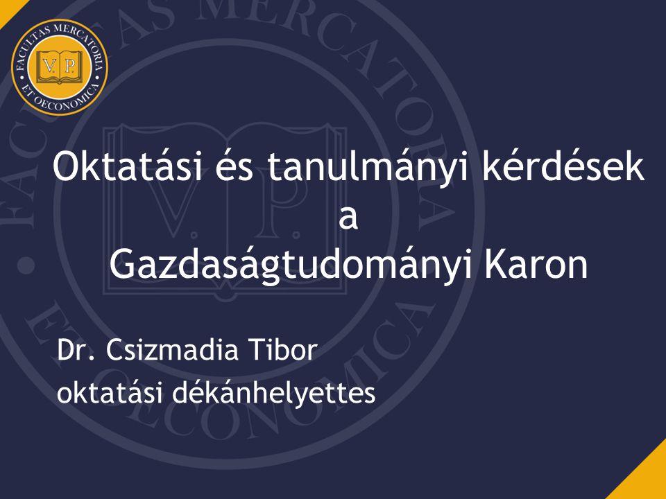 Oktatási és tanulmányi kérdések a Gazdaságtudományi Karon Dr. Csizmadia Tibor oktatási dékánhelyettes