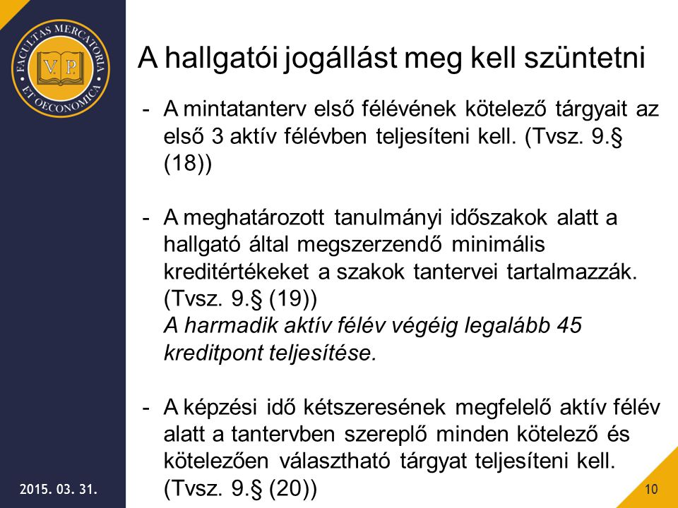 2015. 03. 31.10 -A mintatanterv első félévének kötelező tárgyait az első 3 aktív félévben teljesíteni kell. (Tvsz. 9.§ (18)) -A meghatározott tanulmán