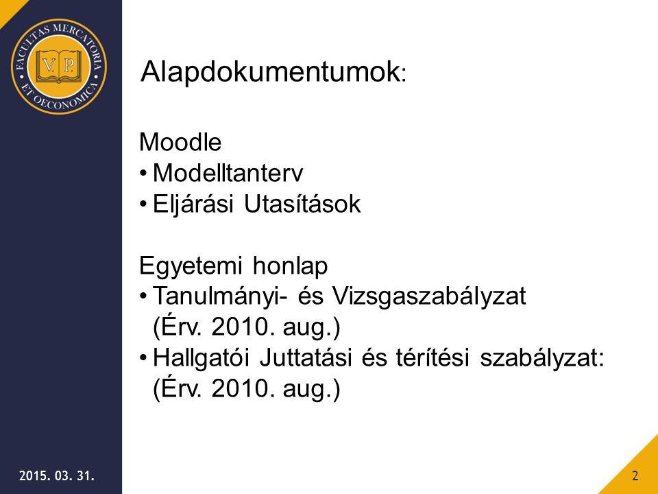 2015. 03. 31.2 Alapdokumentumok : Moodle Modelltanterv Eljárási Utasítások Egyetemi honlap Tanulmányi- és Vizsgaszabályzat (Érv. 2010. aug.) Hallgatói