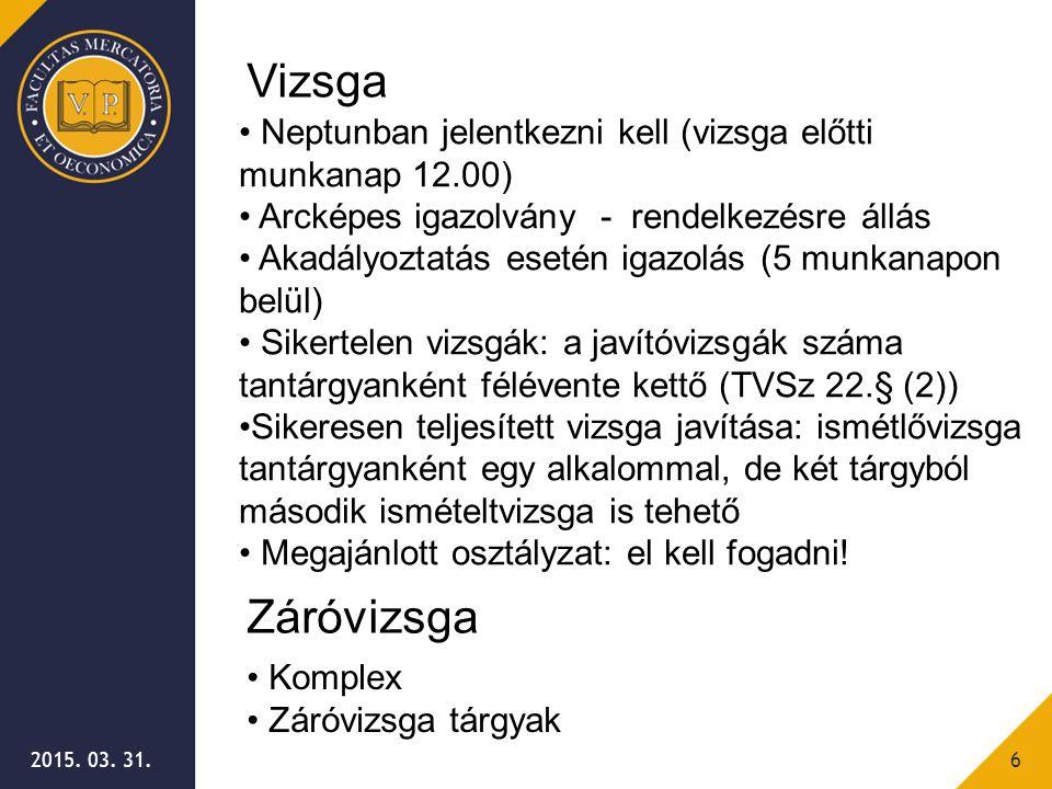 2015. 03. 31.6 Záróvizsga Komplex Záróvizsga tárgyak Vizsga Neptunban jelentkezni kell (vizsga előtti munkanap 12.00) Arcképes igazolvány - rendelkezé