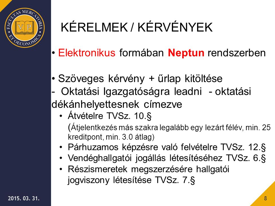 2015. 03. 31.8 KÉRELMEK / KÉRVÉNYEK Elektronikus formában Neptun rendszerben Szöveges kérvény + űrlap kitöltése - Oktatási Igazgatóságra leadni - okta
