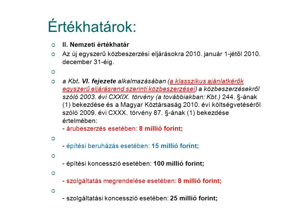 Értékhatárok:  II. Nemzeti értékhatár  Az új egyszerű közbeszerzési eljárásokra 2010. január 1-jétől 2010. december 31-éig.   a Kbt. VI. fejezete