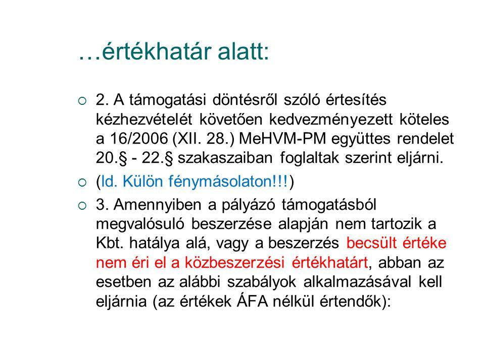 …értékhatár alatt:  2. A támogatási döntésről szóló értesítés kézhezvételét követően kedvezményezett köteles a 16/2006 (XII. 28.) MeHVM-PM együttes r
