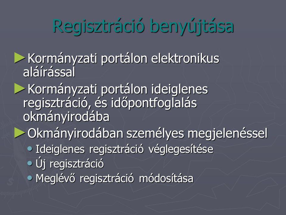 Regisztráció benyújtása ► Kormányzati portálon elektronikus aláírással ► Kormányzati portálon ideiglenes regisztráció, és időpontfoglalás okmányirodába ► Okmányirodában személyes megjelenéssel Ideiglenes regisztráció véglegesítése Ideiglenes regisztráció véglegesítése Új regisztráció Új regisztráció Meglévő regisztráció módosítása Meglévő regisztráció módosítása