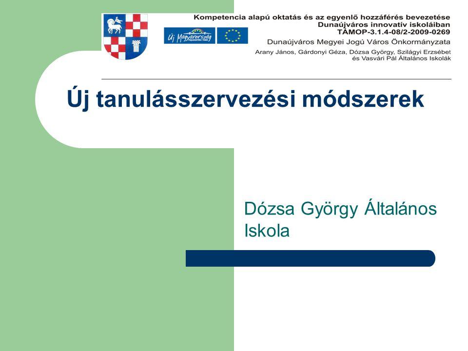 Új tanulásszervezési módszerek Dózsa György Általános Iskola
