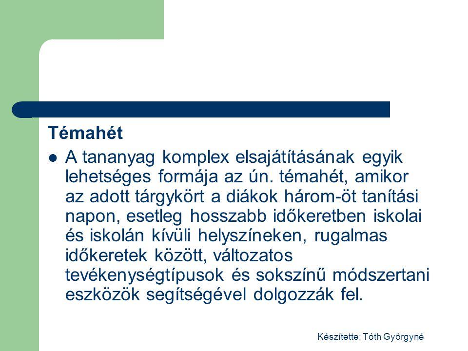 Készítette: Tóth Györgyné Témahét A tananyag komplex elsajátításának egyik lehetséges formája az ún.