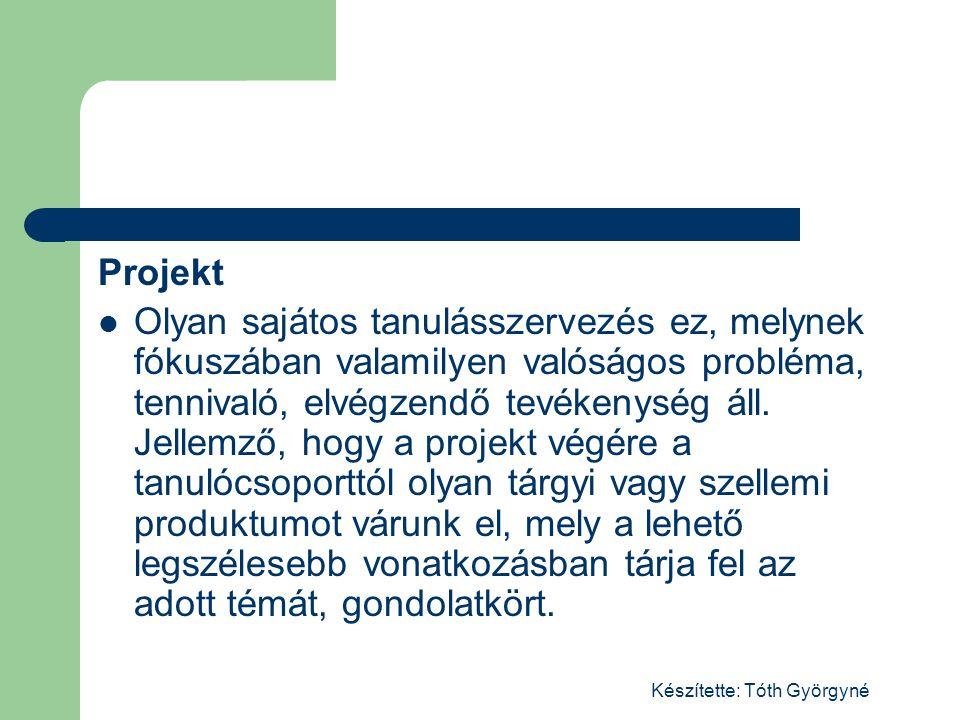 Készítette: Tóth Györgyné A projektmódszer az ismeretekről az ismeretek megszerzésének folyamatára helyezi át a hangsúlyt, alkalmazása nagyfokú tanári rugalmasságot, figyelmet, ráérzést kíván.
