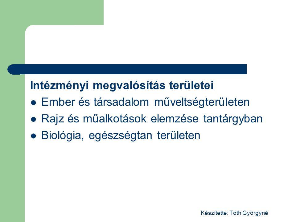 Készítette: Tóth Györgyné Intézményi megvalósítás területei Ember és társadalom műveltségterületen Rajz és műalkotások elemzése tantárgyban Biológia, egészségtan területen