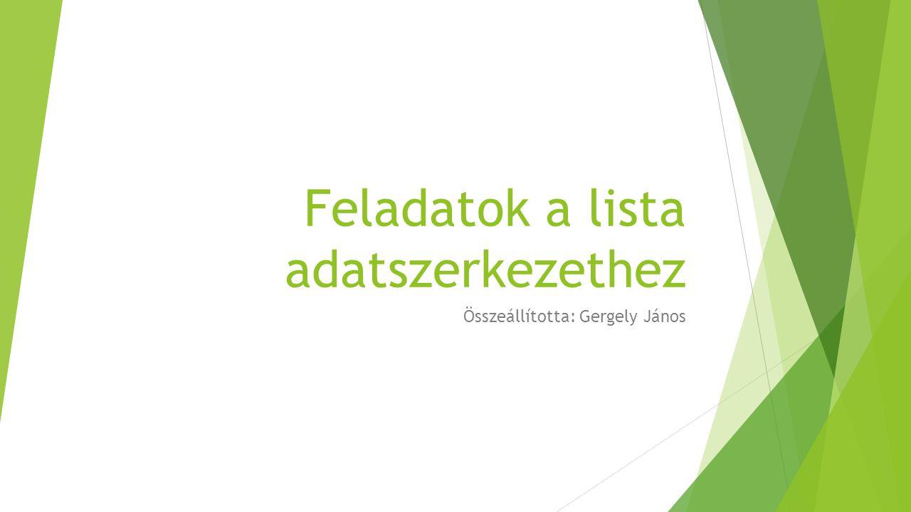 Feladatok a lista adatszerkezethez Összeállította: Gergely János