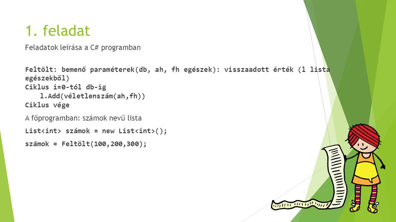 1. feladat Feladatok leírása a C# programban Feltölt: bemenő paraméterek(db, ah, fh egészek): visszaadott érték (l lista egészekből) Ciklus i=0-tól db