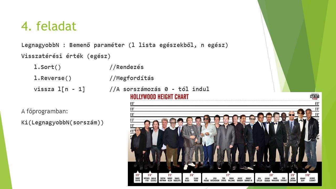 4. feladat LegnagyobbN : Bemenő paraméter (l lista egészekből, n egész) Visszatérési érték (egész) l.Sort() //Rendezés l.Reverse()//Megfordítás vissza