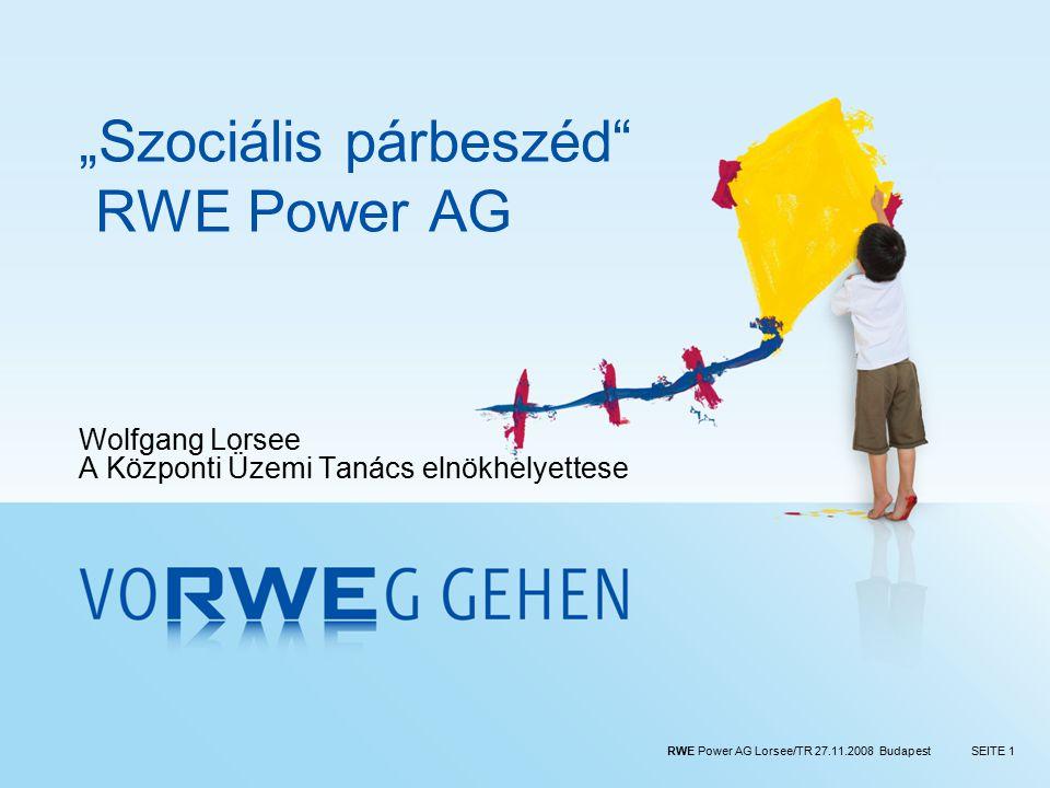"""RWE Power AG Lorsee/TR 27.11.2008 BudapestSEITE 1 """"Szociális párbeszéd RWE Power AG Wolfgang Lorsee A Központi Üzemi Tanács elnökhelyettese"""