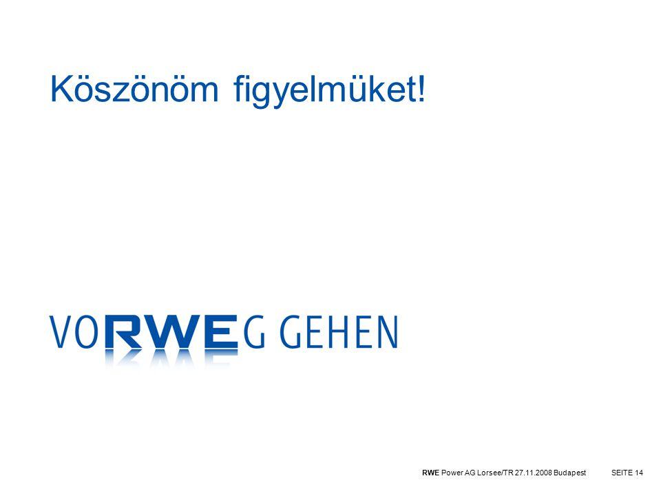 RWE Power AG Lorsee/TR 27.11.2008 BudapestSEITE 14 Köszönöm figyelmüket!