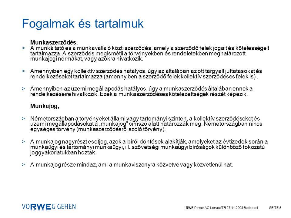 RWE Power AG Lorsee/TR 27.11.2008 BudapestSEITE 5 Fogalmak és tartalmuk Munkaszerződés, >A munkáltató és a munkavállaló közti szerződés, amely a szerződő felek jogait és kötelességeit tartalmazza.