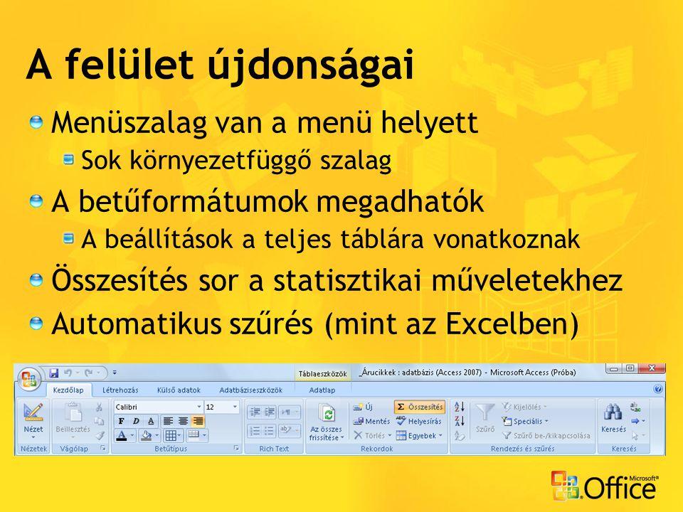 A felület újdonságai Menüszalag van a menü helyett Sok környezetfüggő szalag A betűformátumok megadhatók A beállítások a teljes táblára vonatkoznak Összesítés sor a statisztikai műveletekhez Automatikus szűrés (mint az Excelben)