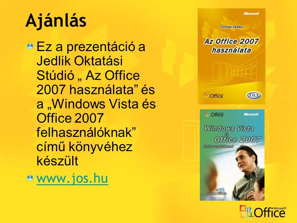 """Ajánlás Ez a prezentáció a Jedlik Oktatási Stúdió """" Az Office 2007 használata és a """"Windows Vista és Office 2007 felhasználóknak című könyvéhez készült www.jos.hu"""