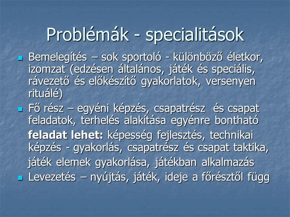 Problémák - specialitások Bemelegítés – sok sportoló - különböző életkor, izomzat (edzésen általános, játék és speciális, rávezető és előkészítő gyako
