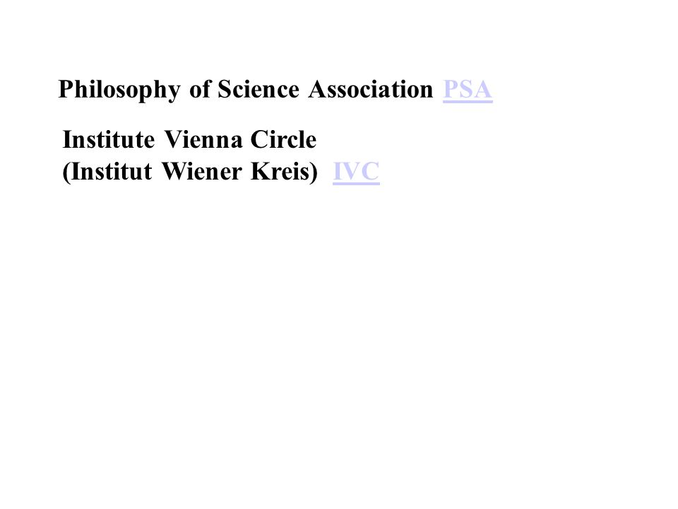 Philosophy of Science Association PSAPSA Institute Vienna Circle (Institut Wiener Kreis) IVCIVC