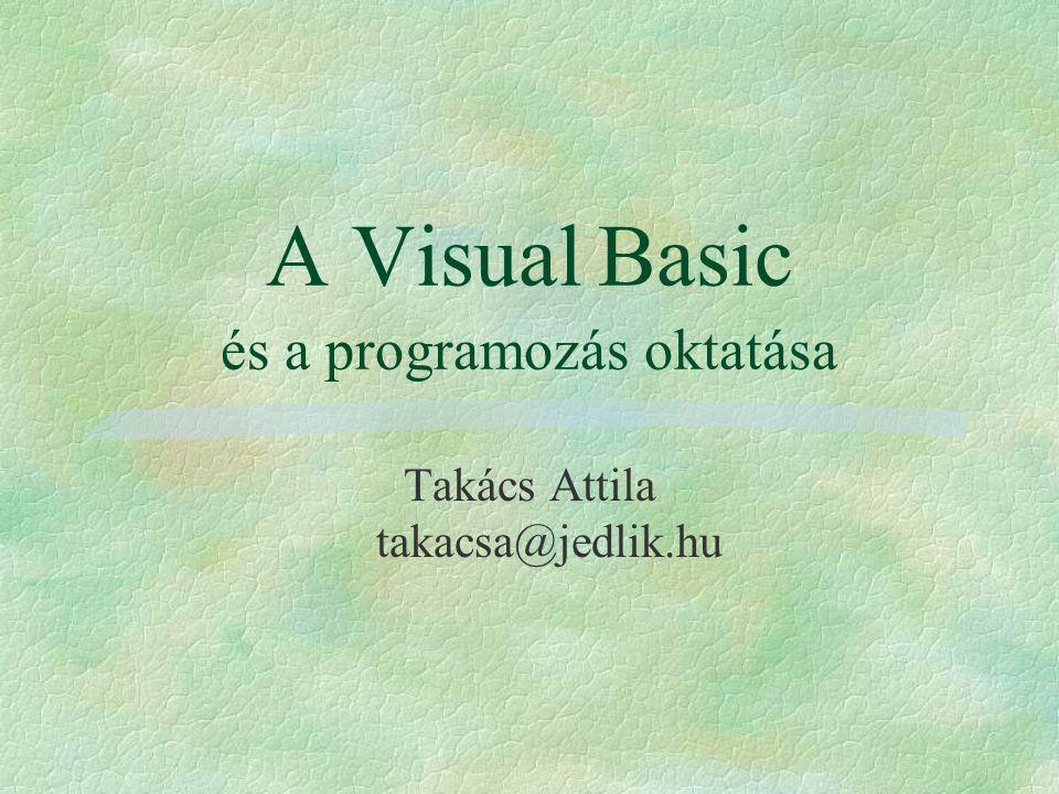 A vezérlőelemek szerepe §Windows felület: egységes megjelenítés §Vezérlőelemek: adatok bevitele, megjelenítése §Visual Basic: előre elkészített illetve külső forrásból származó vezérlőelemek
