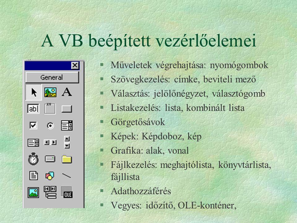 A VB beépített vezérlőelemei §Műveletek végrehajtása: nyomógombok §Szövegkezelés: címke, beviteli mező §Választás: jelölőnégyzet, választógomb §Listak