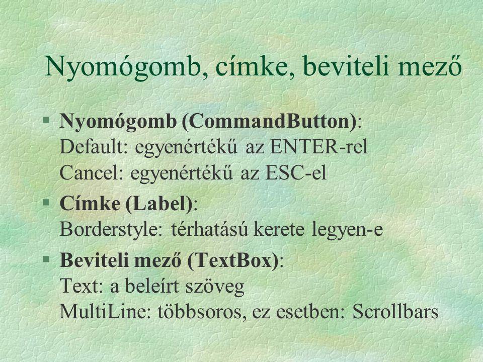 Nyomógomb, címke, beviteli mező §Nyomógomb (CommandButton): Default: egyenértékű az ENTER-rel Cancel: egyenértékű az ESC-el §Címke (Label): Borderstyl