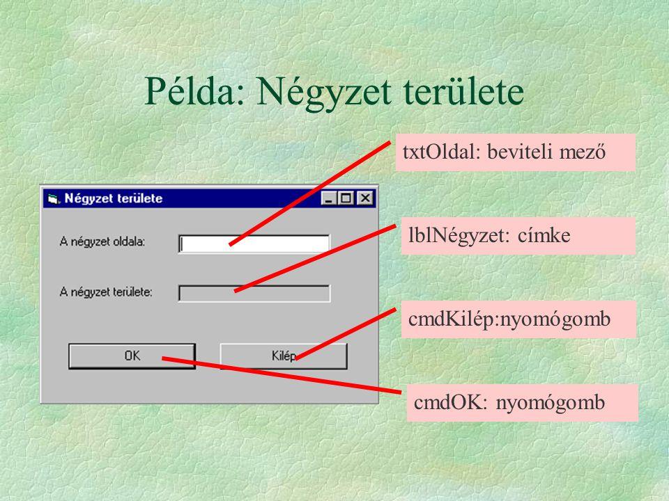 Példa: Négyzet területe txtOldal: beviteli mező lblNégyzet: címke cmdOK: nyomógomb cmdKilép:nyomógomb