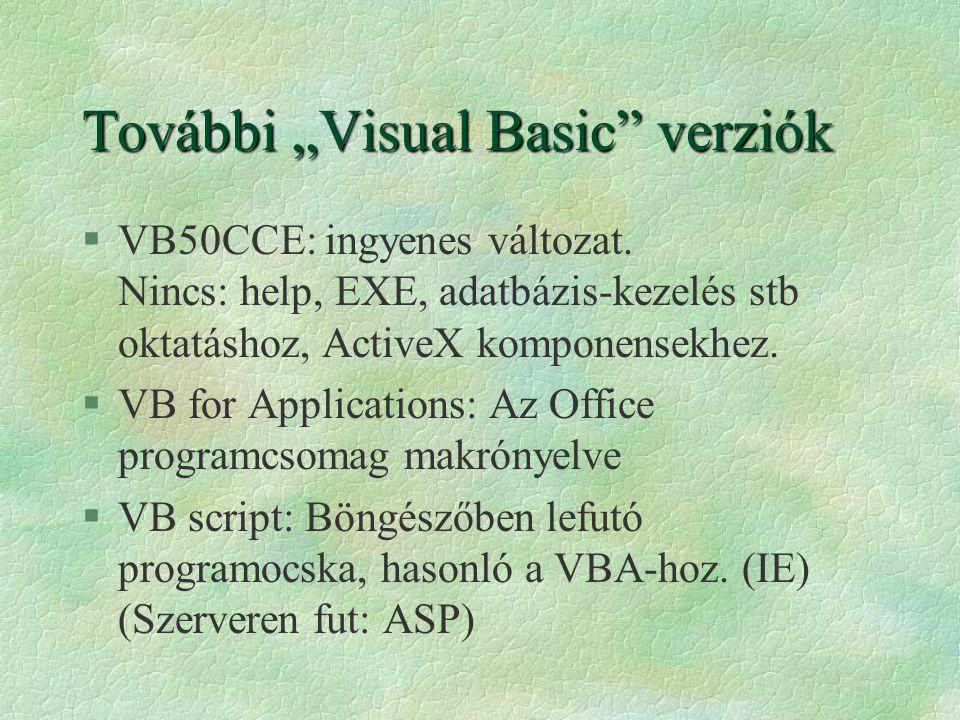"""További """"Visual Basic"""" verziók §VB50CCE: ingyenes változat. Nincs: help, EXE, adatbázis-kezelés stb oktatáshoz, ActiveX komponensekhez. §VB for Applic"""
