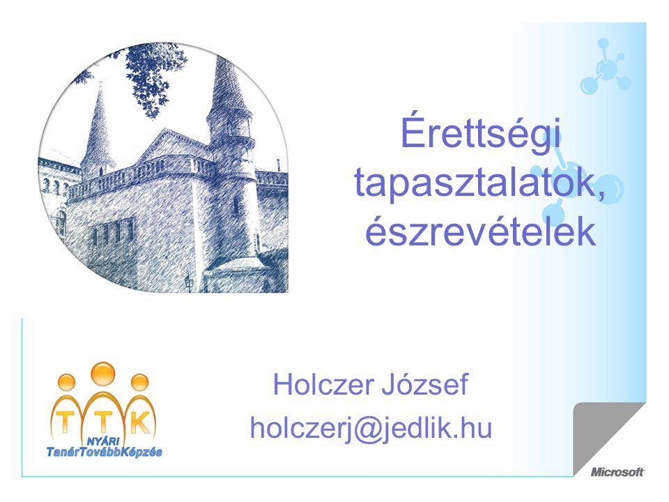 Érettségi tapasztalatok, észrevételek Holczer József holczerj@jedlik.hu