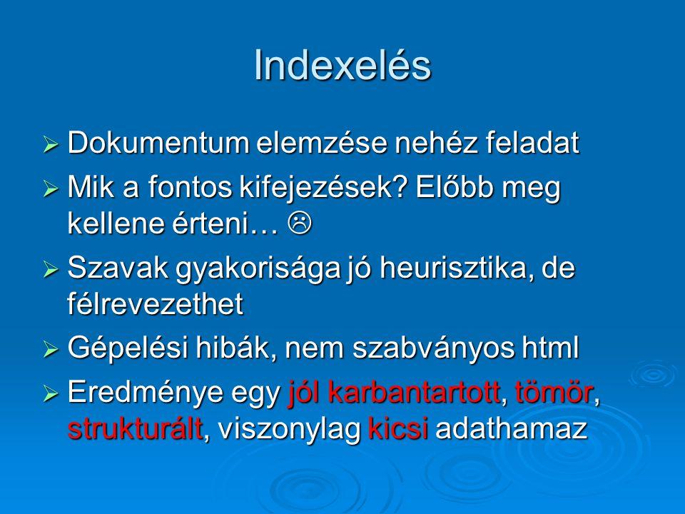 Indexelés  Dokumentum elemzése nehéz feladat  Mik a fontos kifejezések.