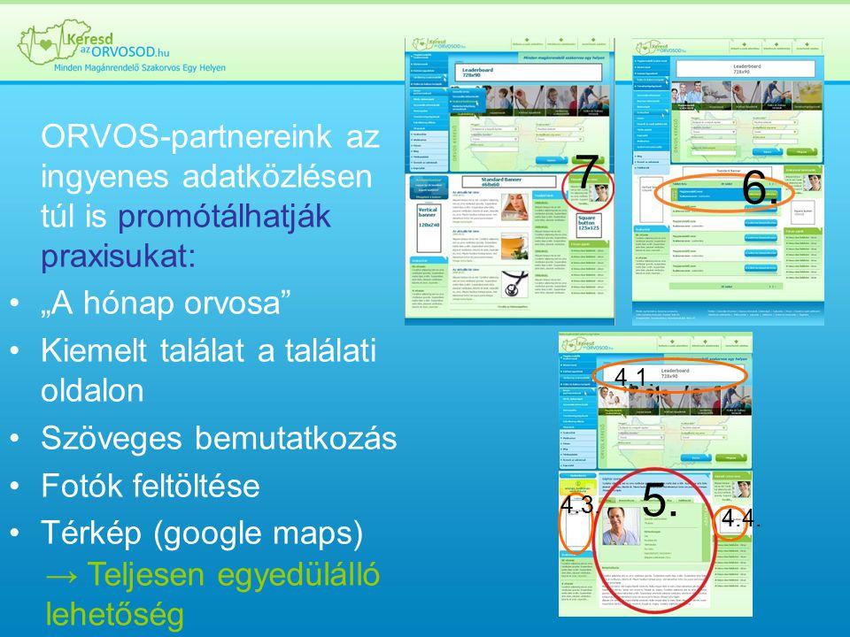 """ORVOS-partnereink az ingyenes adatközlésen túl is promótálhatják praxisukat: """"A hónap orvosa Kiemelt találat a találati oldalon Szöveges bemutatkozás Fotók feltöltése Térkép (google maps) → Teljesen egyedülálló lehetőség 6."""