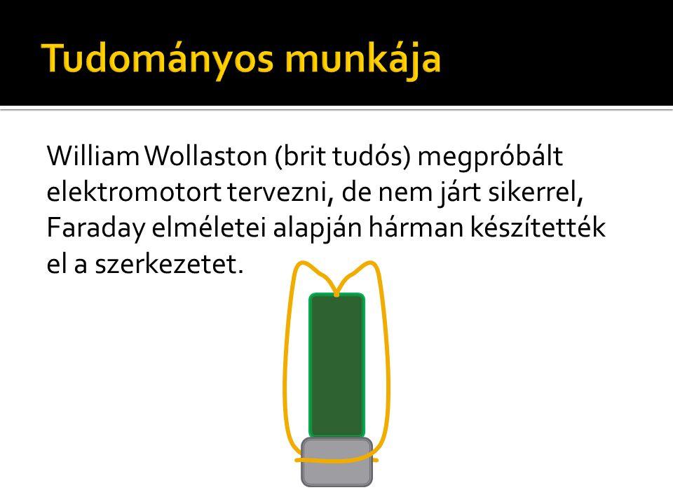 William Wollaston (brit tudós) megpróbált elektromotort tervezni, de nem járt sikerrel, Faraday elméletei alapján hárman készítették el a szerkezetet.