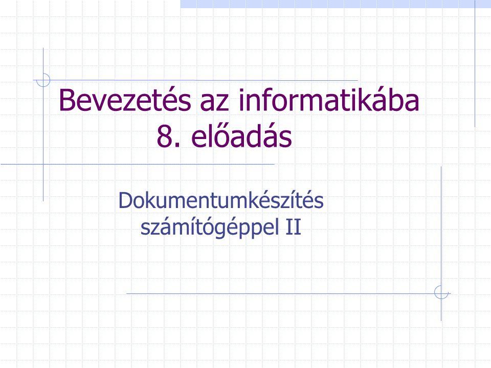 Bevezetés az informatikába 8. előadás Dokumentumkészítés számítógéppel II
