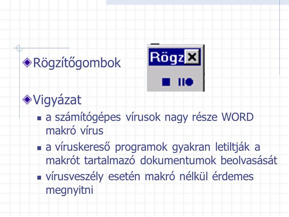 Rögzítőgombok Vigyázat a számítógépes vírusok nagy része WORD makró vírus a víruskereső programok gyakran letiltják a makrót tartalmazó dokumentumok beolvasását vírusveszély esetén makró nélkül érdemes megnyitni