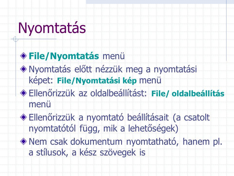 Nyomtatás File/Nyomtatás menü Nyomtatás előtt nézzük meg a nyomtatási képet: File/Nyomtatási kép menü Ellenőrizzük az oldalbeállítást: File/ oldalbeállítás menü Ellenőrizzük a nyomtató beállításait (a csatolt nyomtatótól függ, mik a lehetőségek) Nem csak dokumentum nyomtatható, hanem pl.
