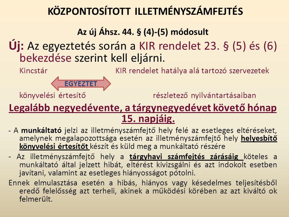 KÖZPONTOSÍTOTT ILLETMÉNYSZÁMFEJTÉS Az új Áhsz. 44. § (4)-(5) módosult Új: Az egyeztetés során a KIR rendelet 23. § (5) és (6) bekezdése szerint kell e