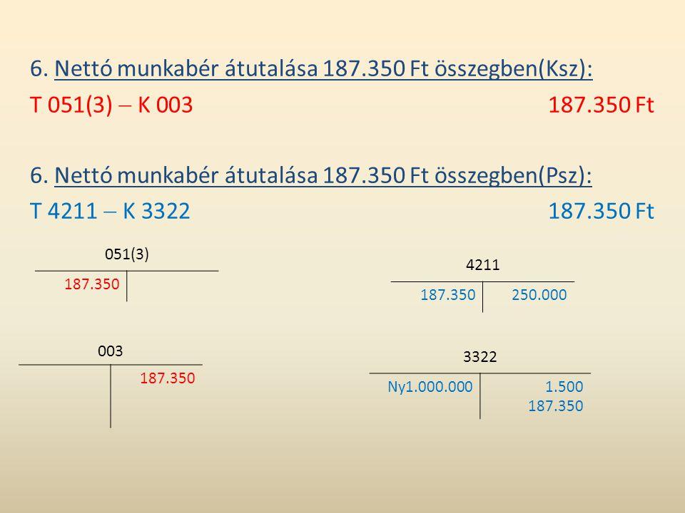 6. Nettó munkabér átutalása 187.350 Ft összegben(Ksz): T 051(3)  K 003187.350 Ft 6. Nettó munkabér átutalása 187.350 Ft összegben(Psz): T 4211  K 33
