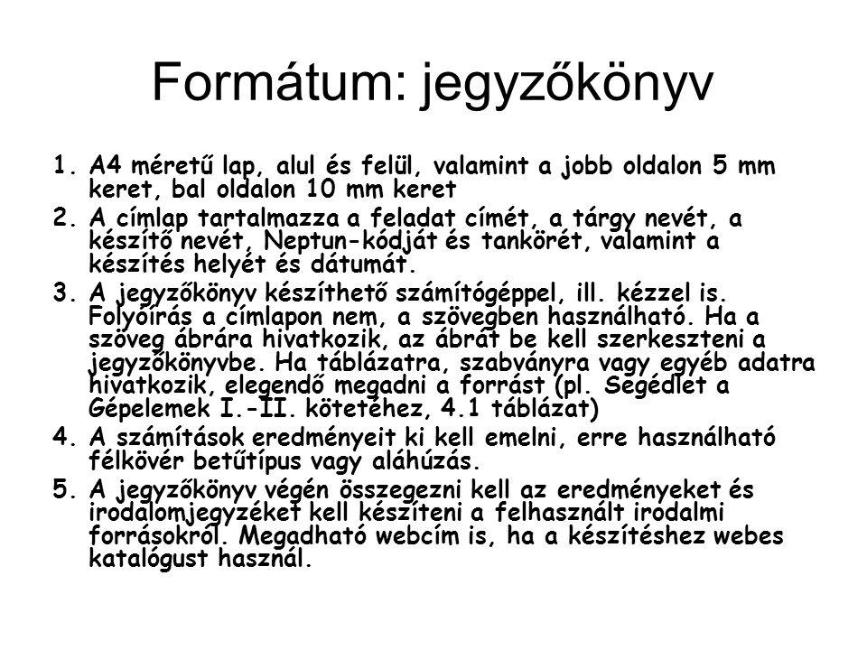 Formátum: jegyzőkönyv 1.A4 méretű lap, alul és felül, valamint a jobb oldalon 5 mm keret, bal oldalon 10 mm keret 2.A címlap tartalmazza a feladat cím