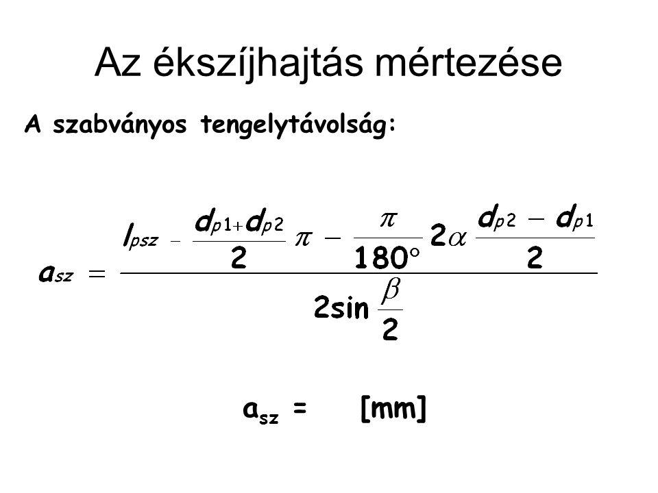 Az ékszíjhajtás mértezése A szabványos tengelytávolság: a sz = [mm]