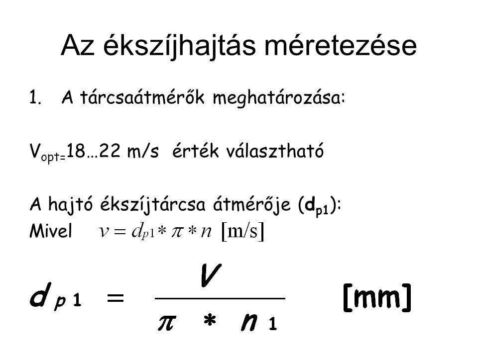 Az ékszíjhajtás méretezése 1.A tárcsaátmérők meghatározása: V opt= 18…22 m/s érték választható A hajtó ékszíjtárcsa átmérője (d p1 ): Mivel