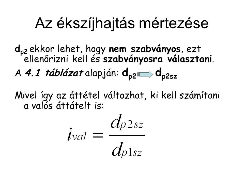 Az ékszíjhajtás mértezése d p2 ekkor lehet, hogy nem szabványos, ezt ellenőrizni kell és szabványosra választani. A 4.1 táblázat alapján: d p2 d p2sz