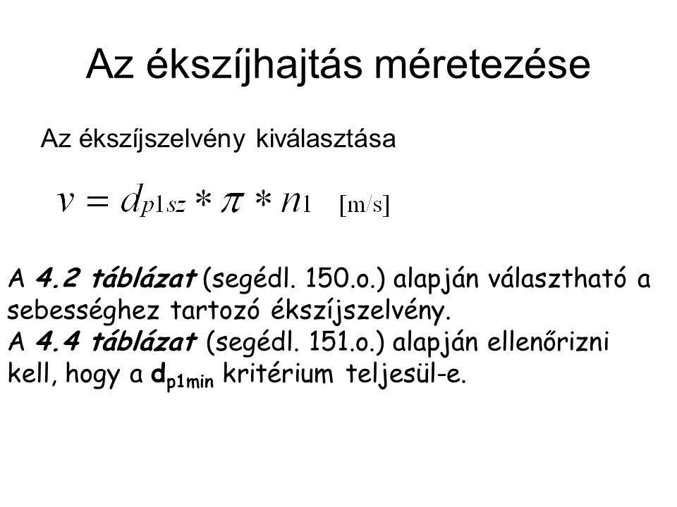 Az ékszíjhajtás méretezése Az ékszíjszelvény kiválasztása A 4.2 táblázat (segédl. 150.o.) alapján választható a sebességhez tartozó ékszíjszelvény. A