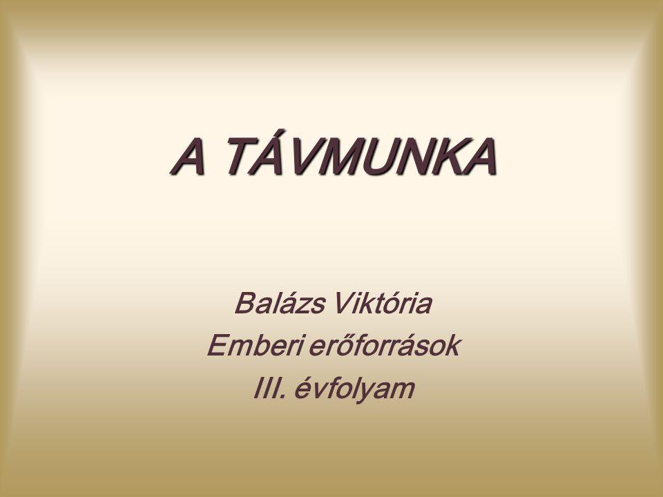 A TÁVMUNKA Balázs Viktória Emberi erőforrások III. évfolyam