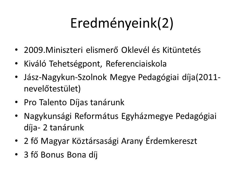 Eredményeink(2) 2009.Miniszteri elismerő Oklevél és Kitüntetés Kiváló Tehetségpont, Referenciaiskola Jász-Nagykun-Szolnok Megye Pedagógiai díja(2011-