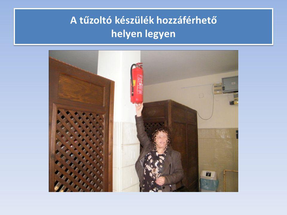 A tűzoltó készülék hozzáférhető helyen legyen