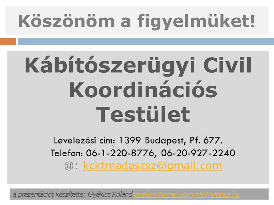 Köszönöm a figyelmüket! Kábítószerügyi Civil Koordinációs Testület Levelezési cím: 1399 Budapest, Pf. 677. Telefon: 06-1-220-8776, 06-20-927-2240 @: k