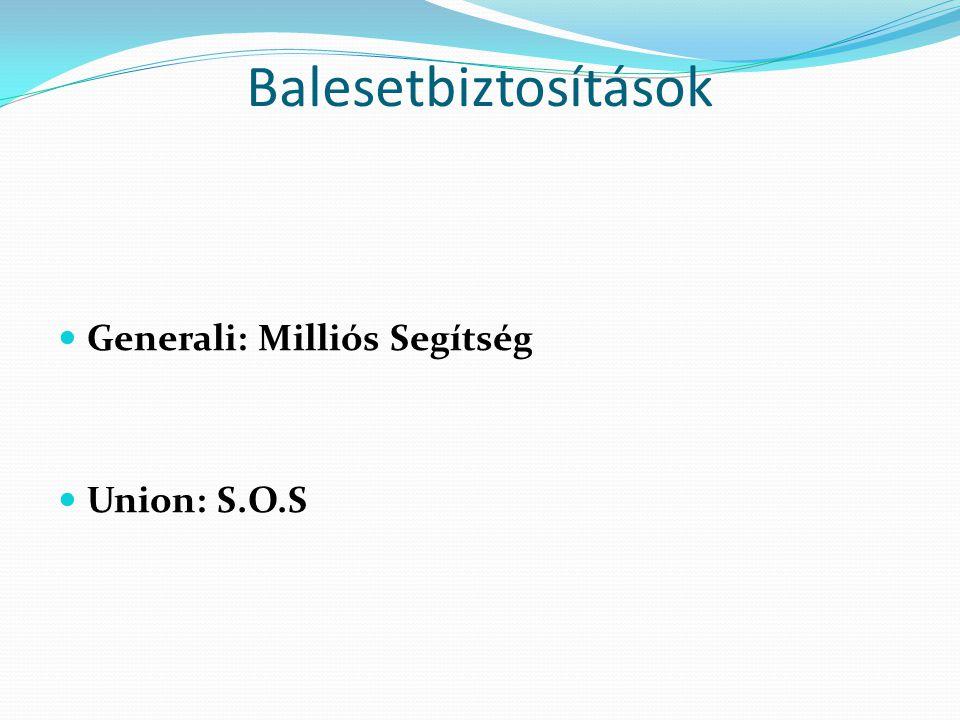 Balesetbiztosítások Generali: Milliós Segítség Union: S.O.S