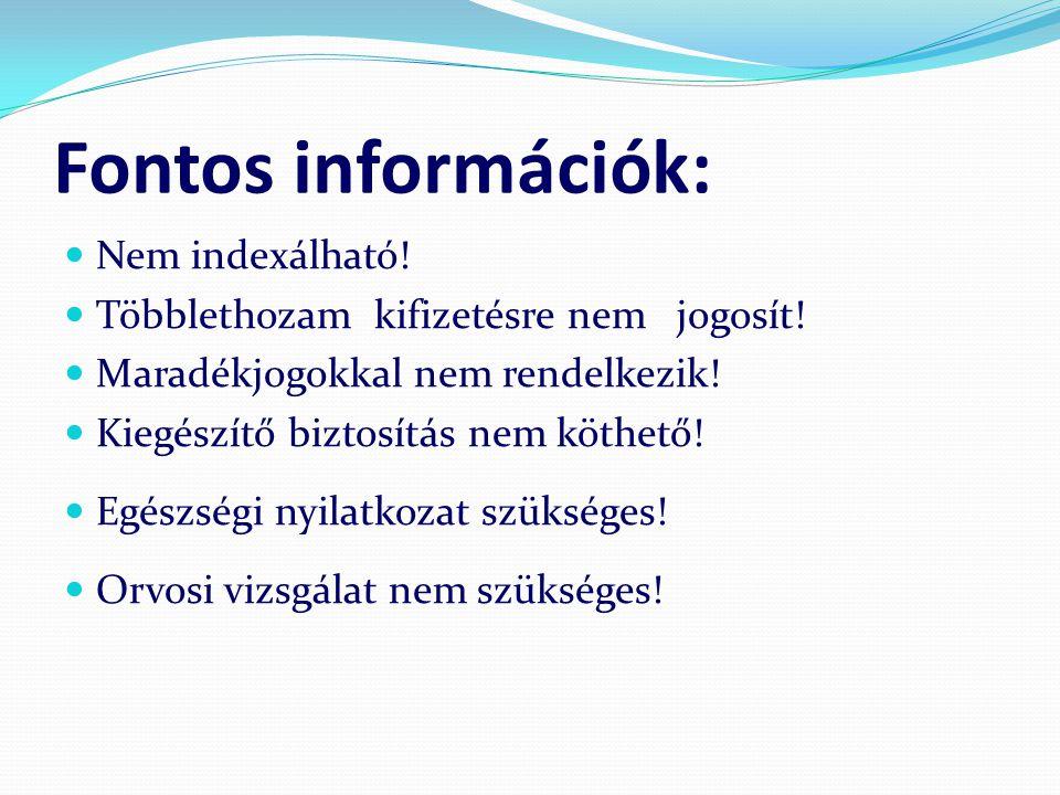 Fontos információk: Nem indexálható! Többlethozam kifizetésre nem jogosít! Maradékjogokkal nem rendelkezik! Kiegészítő biztosítás nem köthető! Egészsé