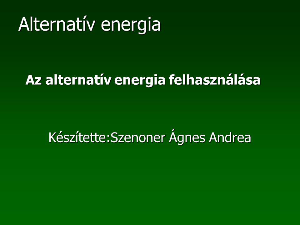 Alternatív energia Alternatív energia: Alternatív energiaforrás az az energiahordozó, amelyből a jelenleg használatos szénhidrogének alternatívájaként valamilyen energiát (hőenergia, mozgási energia, villamos energia) tudunk kinyerni.