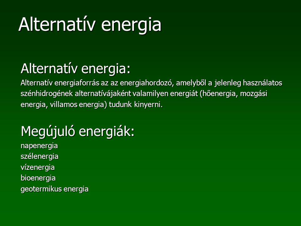 Alternatív energia Szélenergia: A Nap Földet elérő energiájának 1-3%-a alakul szélenergiává Szélerőmű: A szélturbina lapátjainak forgási energiáját alakítják át elektromos árammá.