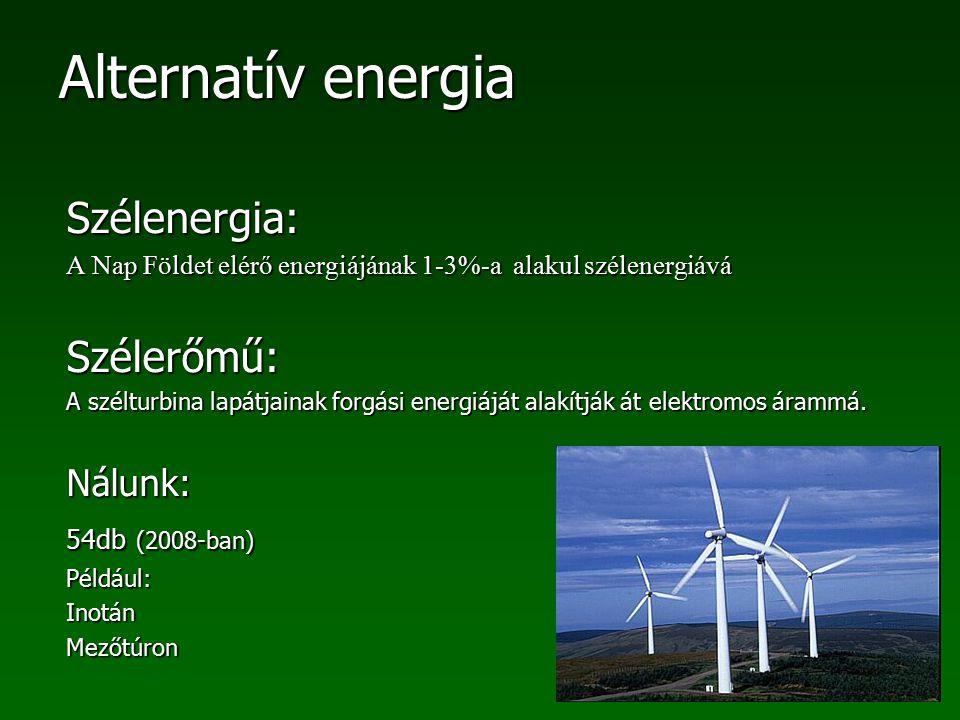Alternatív energia Szélenergia: A Nap Földet elérő energiájának 1-3%-a alakul szélenergiává Szélerőmű: A szélturbina lapátjainak forgási energiáját al
